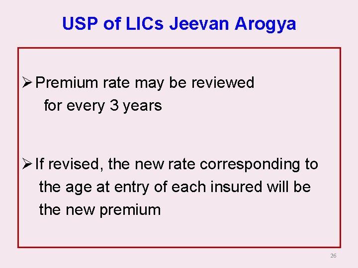 USP of LICs Jeevan Arogya Ø Premium rate may be reviewed for every 3