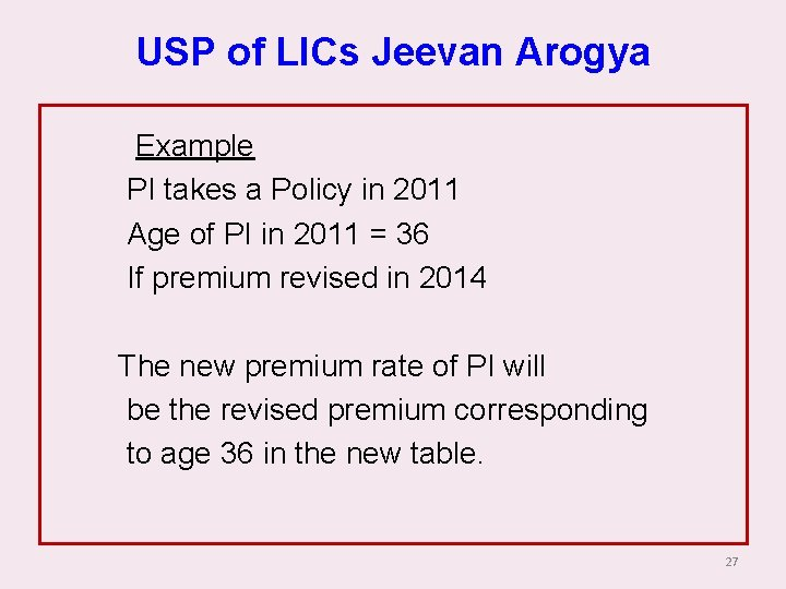 USP of LICs Jeevan Arogya Example PI takes a Policy in 2011 Age of