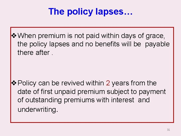 The policy lapses… v When premium is not paid within days of grace, the