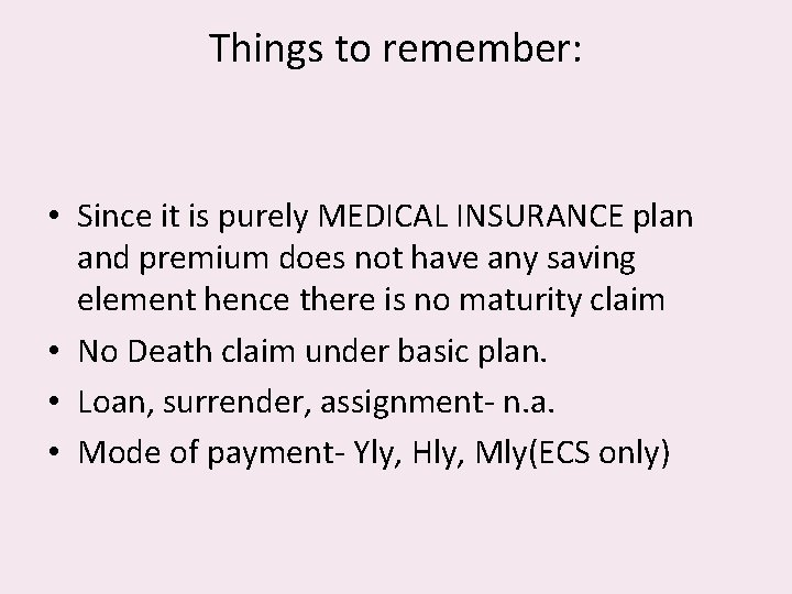 Things to remember: • Since it is purely MEDICAL INSURANCE plan and premium does