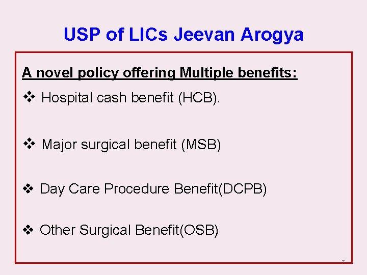 USP of LICs Jeevan Arogya A novel policy offering Multiple benefits: v Hospital cash