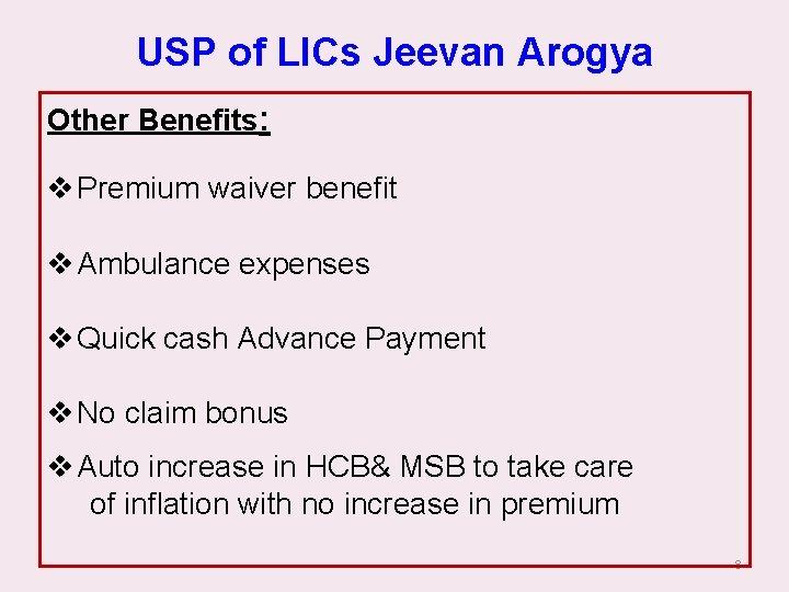 USP of LICs Jeevan Arogya Other Benefits: v Premium waiver benefit v Ambulance expenses