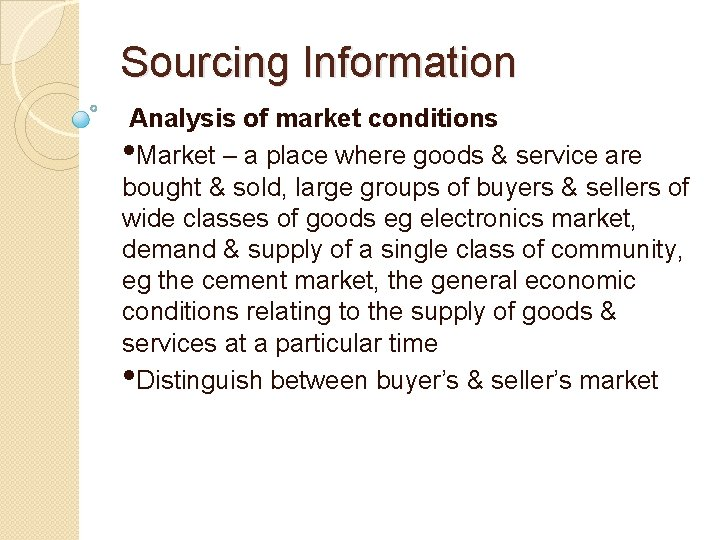 Sourcing Information Analysis of market conditions • Market – a place where goods &