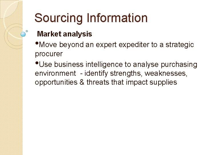 Sourcing Information Market analysis • Move beyond an expert expediter to a strategic procurer