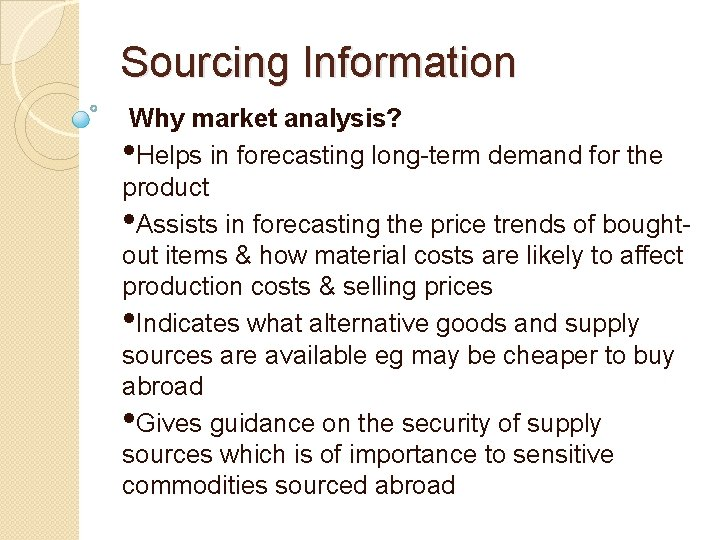 Sourcing Information Why market analysis? • Helps in forecasting long-term demand for the product
