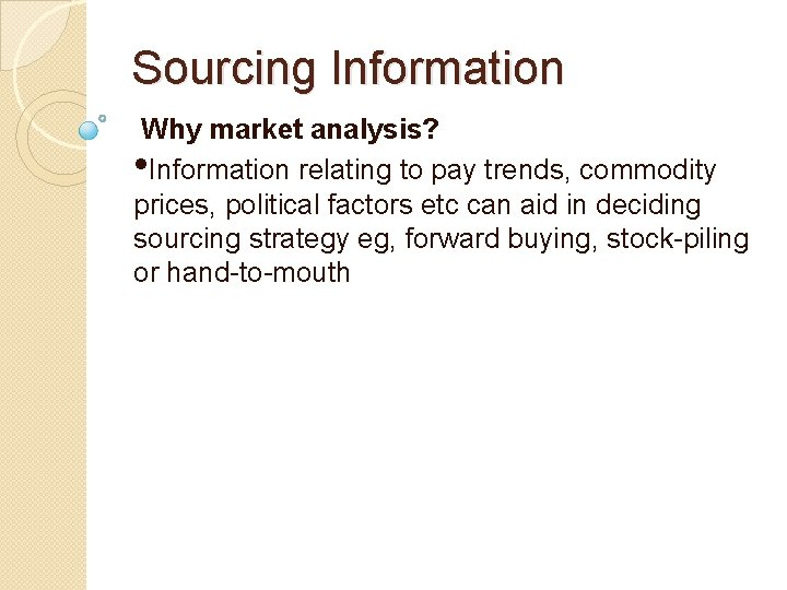 Sourcing Information Why market analysis? • Information relating to pay trends, commodity prices, political