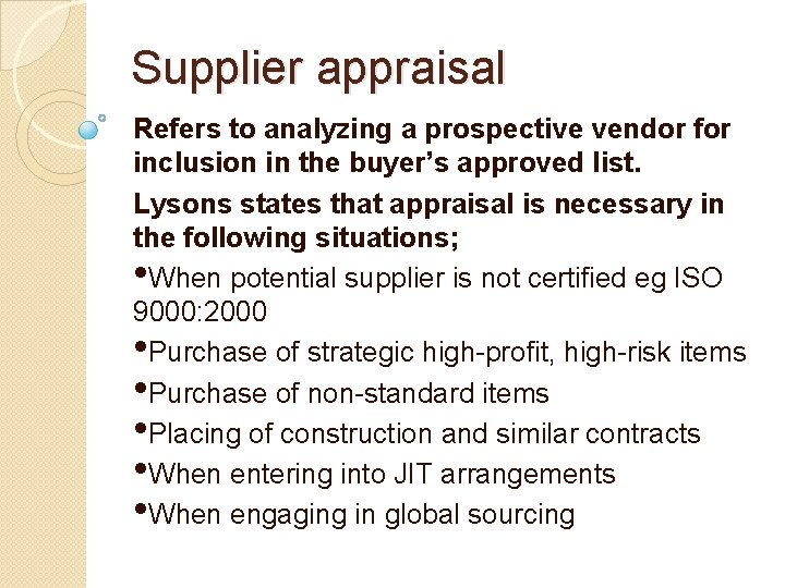Supplier appraisal Refers to analyzing a prospective vendor for inclusion in the buyer's approved
