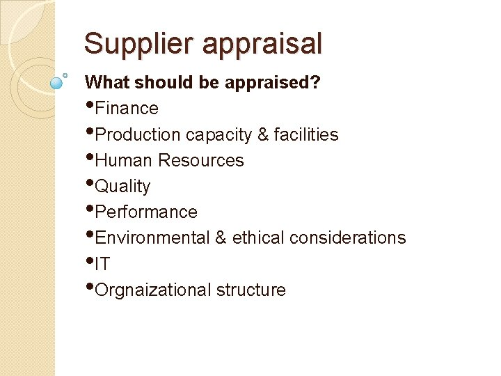 Supplier appraisal What should be appraised? • Finance • Production capacity & facilities •