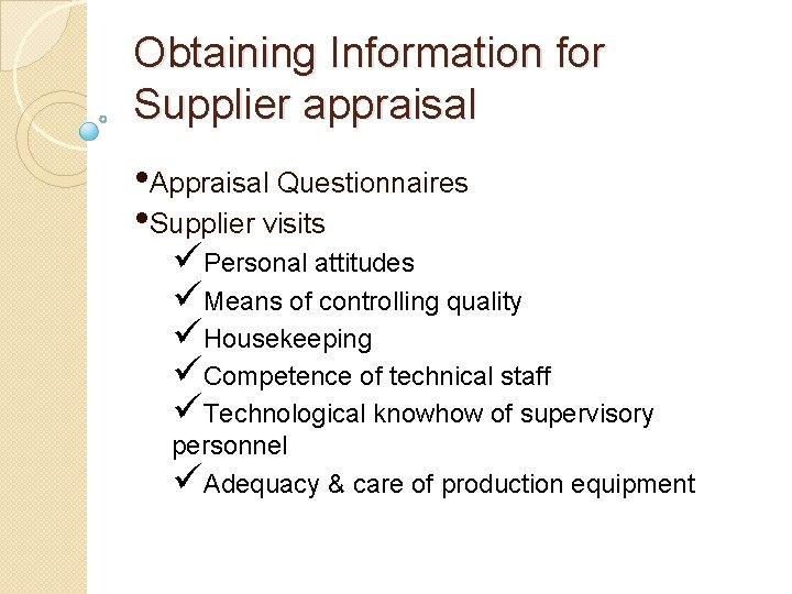 Obtaining Information for Supplier appraisal • Appraisal Questionnaires • Supplier visits üPersonal attitudes üMeans