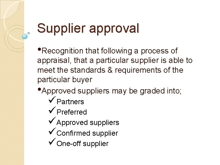 Supplier approval • Recognition that following a process of appraisal, that a particular supplier