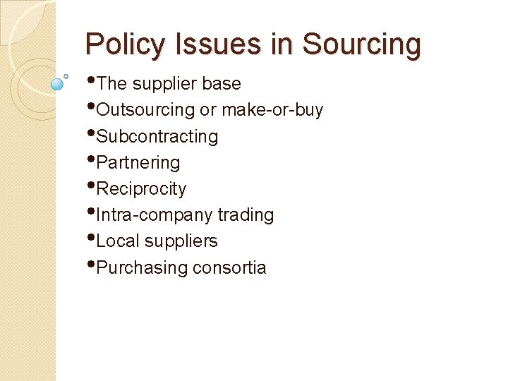 Policy Issues in Sourcing • The supplier base • Outsourcing or make-or-buy • Subcontracting