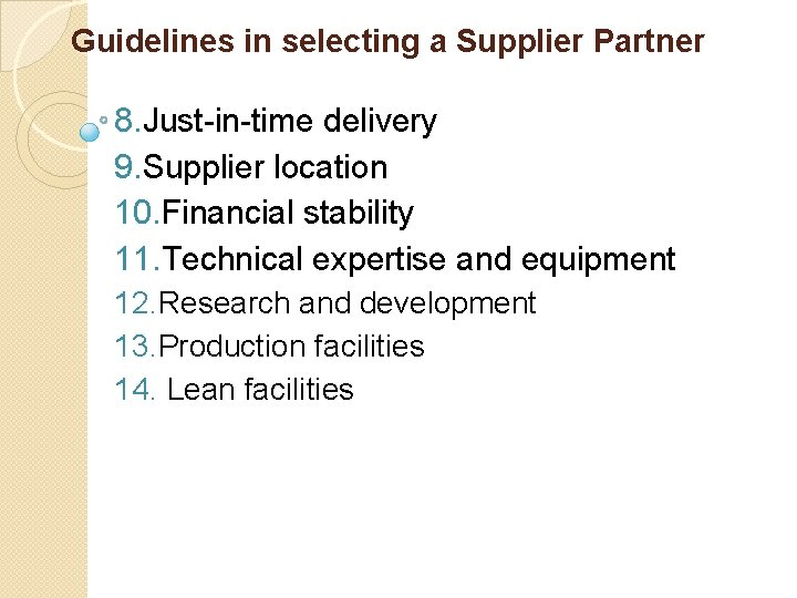 Guidelines in selecting a Supplier Partner 8. Just-in-time delivery 9. Supplier location 10. Financial