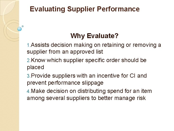 Evaluating Supplier Performance Why Evaluate? 1. Assists decision making on retaining or removing a