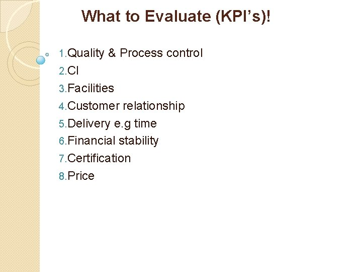 What to Evaluate (KPI's)! 1. Quality & Process control 2. CI 3. Facilities 4.