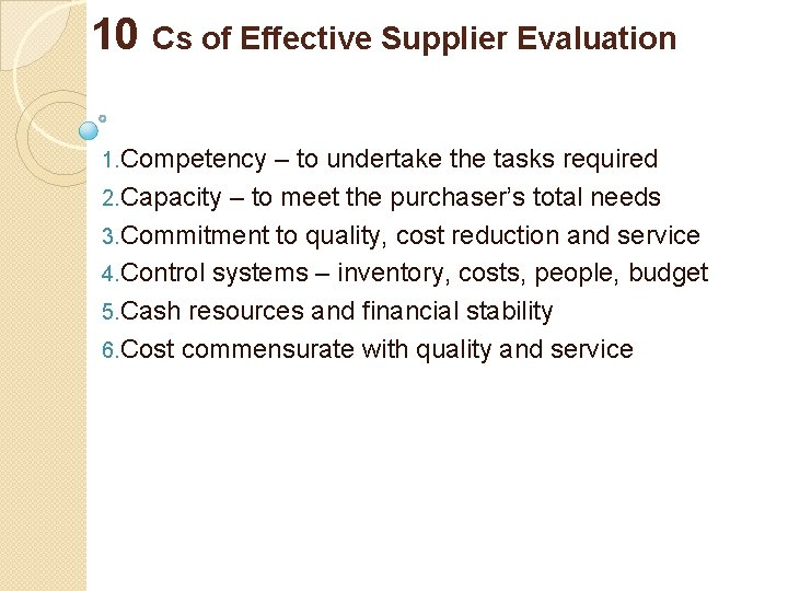 10 Cs of Effective Supplier Evaluation 1. Competency – to undertake the tasks required