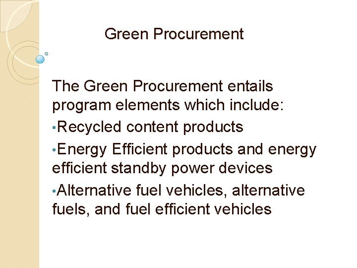 Green Procurement The Green Procurement entails program elements which include: • Recycled content products