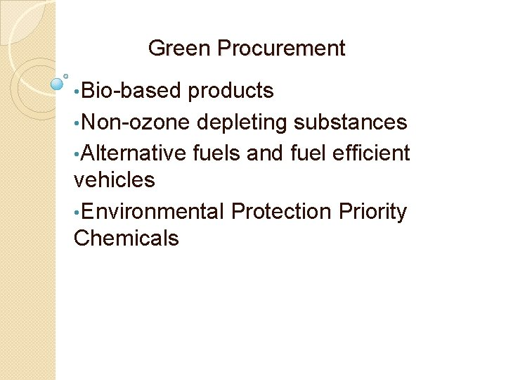 Green Procurement • Bio-based products • Non-ozone depleting substances • Alternative fuels and fuel