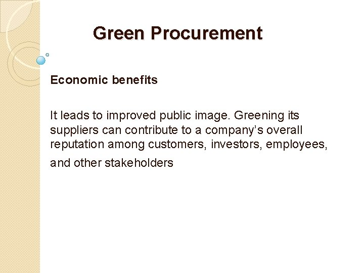 Green Procurement Economic benefits It leads to improved public image. Greening its suppliers can
