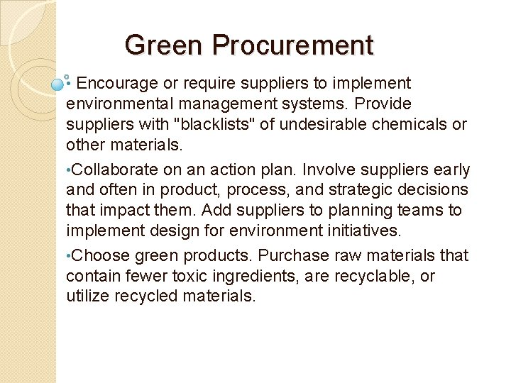 Green Procurement • Encourage or require suppliers to implement environmental management systems. Provide suppliers