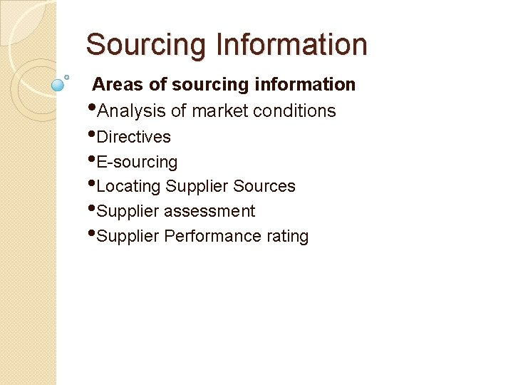 Sourcing Information Areas of sourcing information • Analysis of market conditions • Directives •