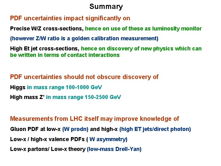 Summary PDF uncertainties impact significantly on Precise W/Z cross-sections, hence on use of these