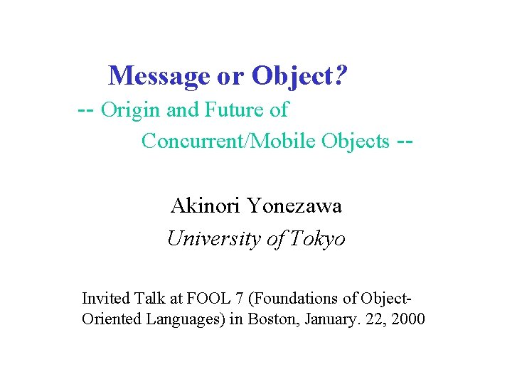 Message or Object? -- Origin and Future of Concurrent/Mobile Objects -Akinori Yonezawa University of