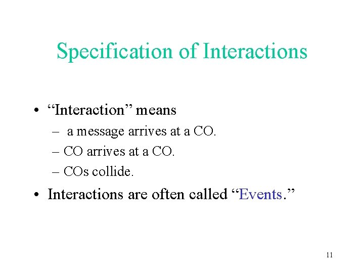 """Specification of Interactions • """"Interaction"""" means – a message arrives at a CO. –"""
