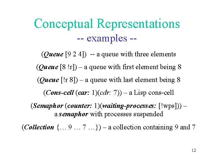 Conceptual Representations -- examples -(Queue [9 2 4]) -- a queue with three elements