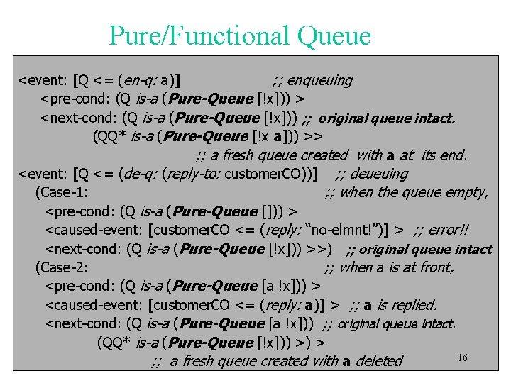 Pure/Functional Queue <event: [Q <= (en-q: a)] ; ; enqueuing <pre-cond: (Q is-a (Pure-Queue