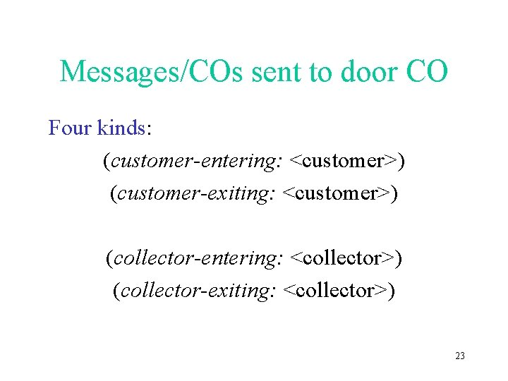Messages/COs sent to door CO Four kinds: (customer-entering: <customer>) (customer-exiting: <customer>) (collector-entering: <collector>) (collector-exiting: