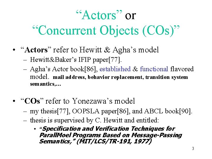 """""""Actors"""" or """"Concurrent Objects (COs)"""" • """"Actors"""" refer to Hewitt & Agha's model –"""