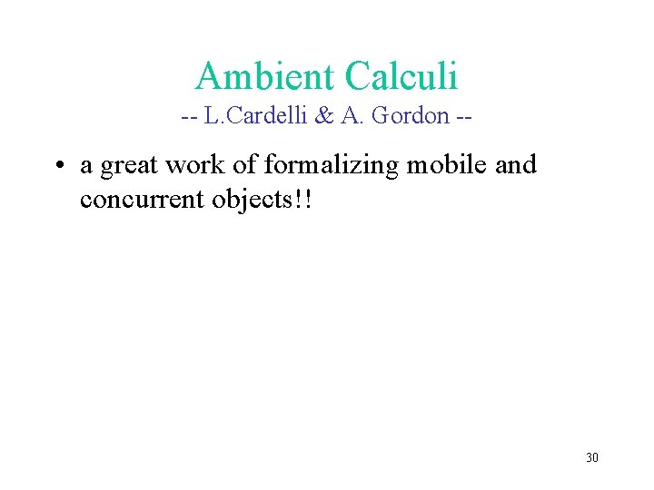 Ambient Calculi -- L. Cardelli & A. Gordon -- • a great work of