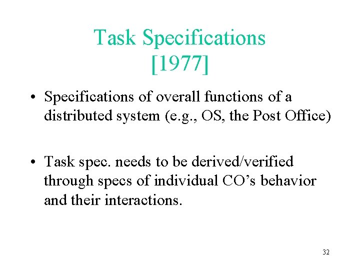 Task Specifications [1977] • Specifications of overall functions of a distributed system (e. g.