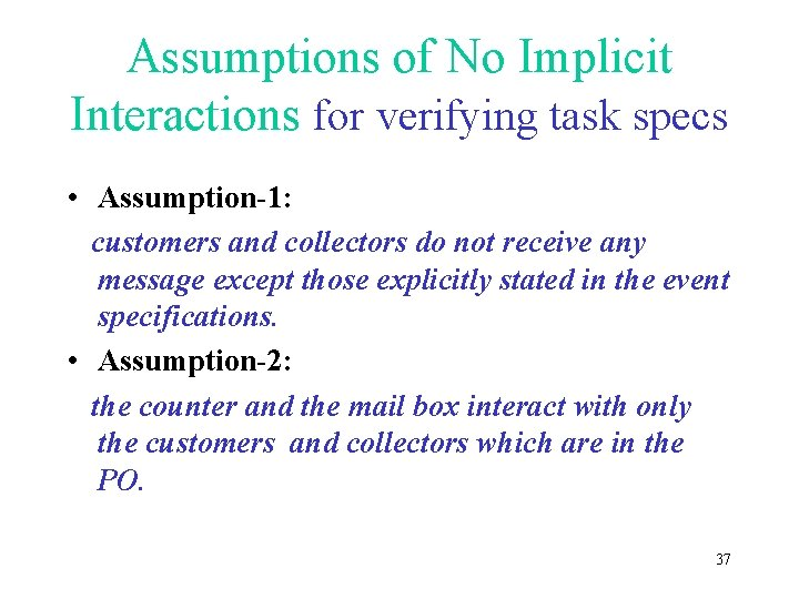 Assumptions of No Implicit Interactions for verifying task specs • Assumption-1: customers and collectors