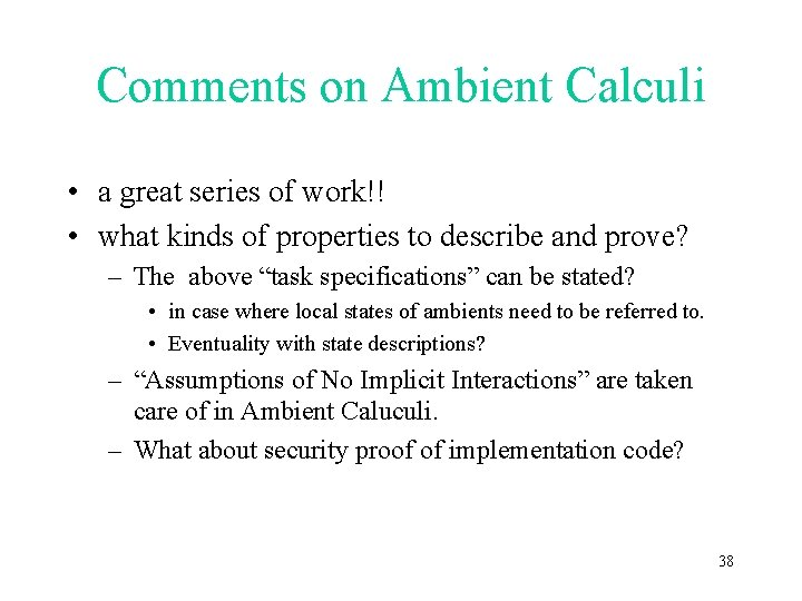 Comments on Ambient Calculi • a great series of work!! • what kinds of