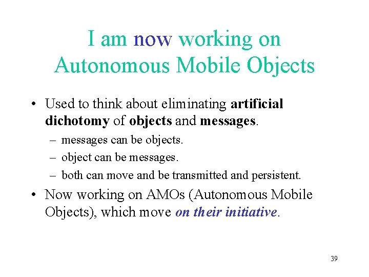 I am now working on Autonomous Mobile Objects • Used to think about eliminating