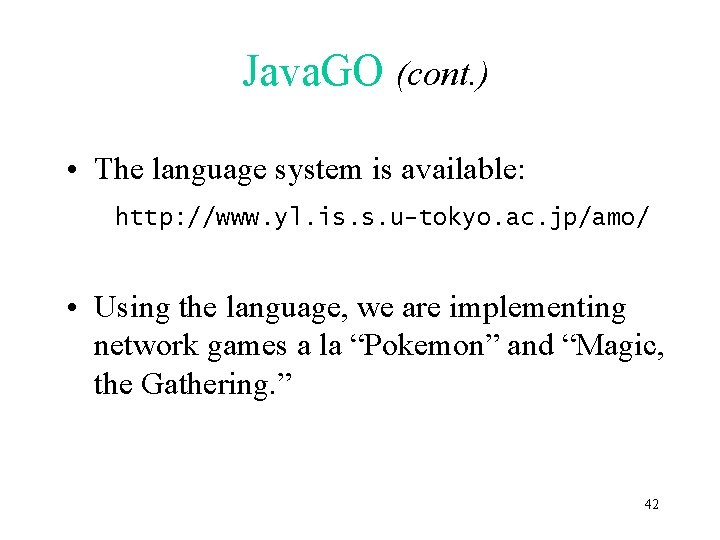 Java. GO (cont. ) • The language system is available: http: //www. yl. is.