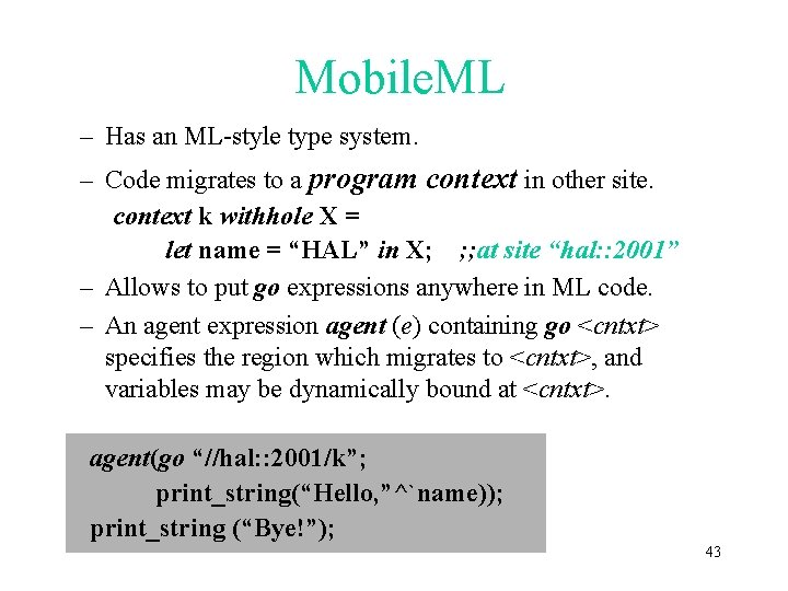 Mobile. ML – Has an ML-style type system. – Code migrates to a program