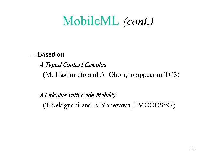 Mobile. ML (cont. ) – Based on A Typed Context Calculus (M. Hashimoto and