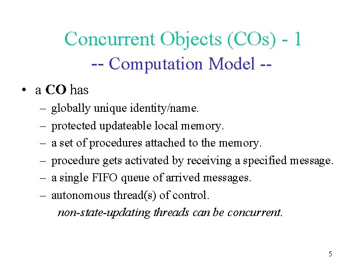 Concurrent Objects (COs) - 1 -- Computation Model - • a CO has –