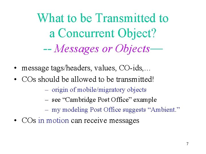 What to be Transmitted to a Concurrent Object? -- Messages or Objects— • message