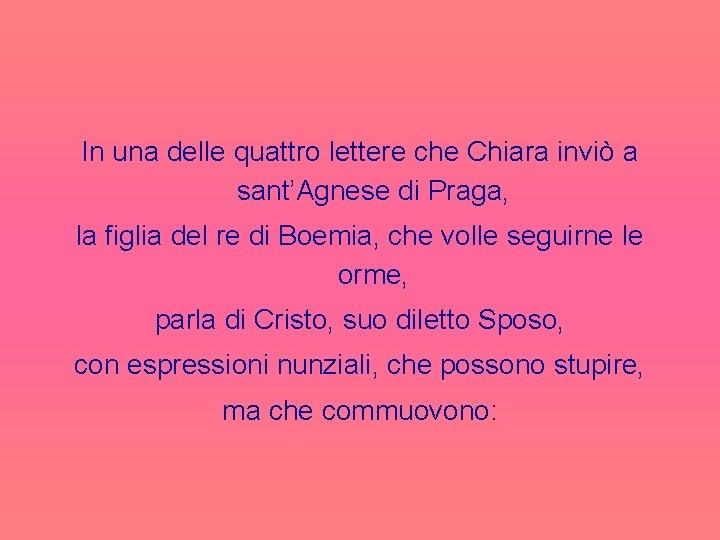 In una delle quattro lettere che Chiara inviò a sant'Agnese di Praga, la figlia