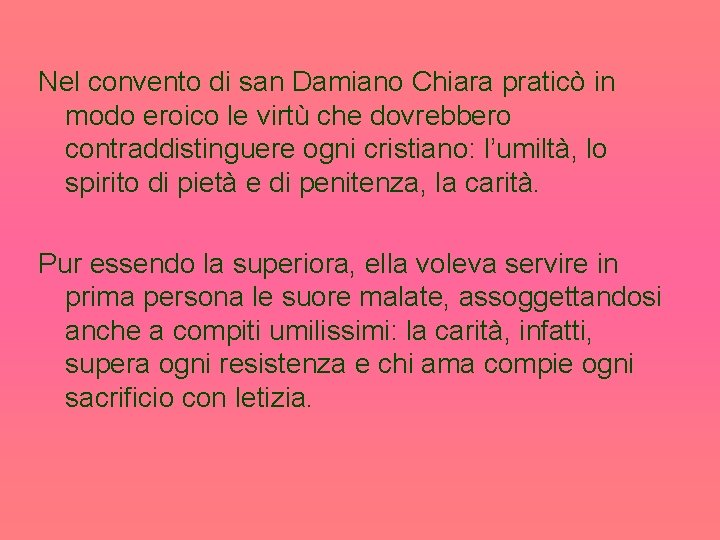 Nel convento di san Damiano Chiara praticò in modo eroico le virtù che dovrebbero