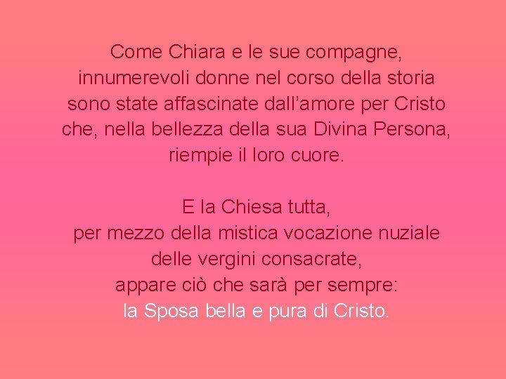 Come Chiara e le sue compagne, innumerevoli donne nel corso della storia sono state