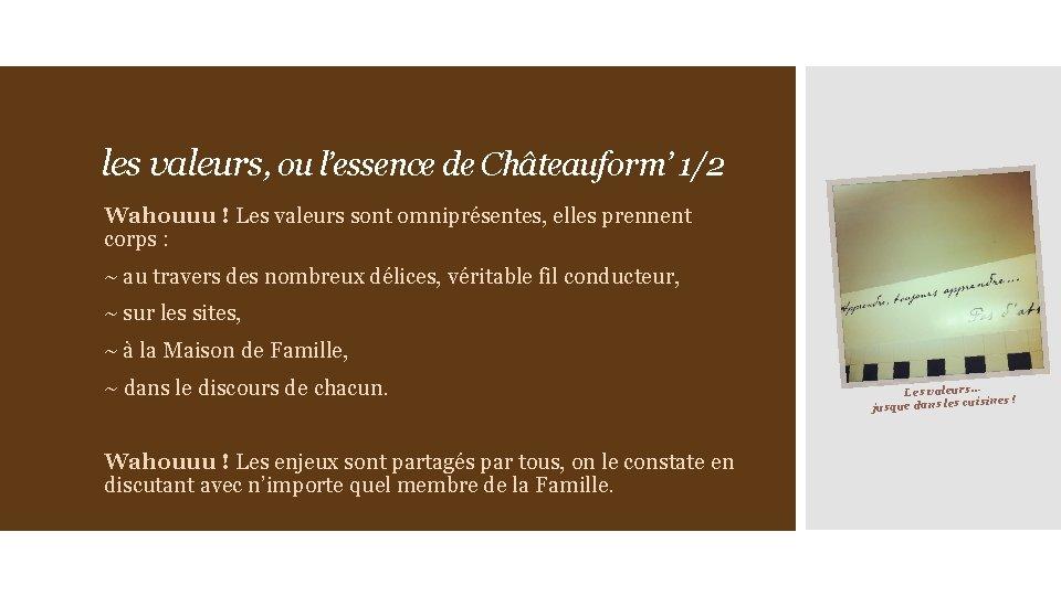 les valeurs, ou l'essence de Châteauform' 1/2 Wahouuu ! Les valeurs sont omniprésentes, elles