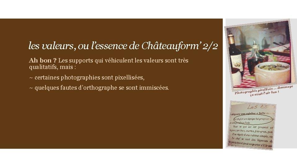 les valeurs, ou l'essence de Châteauform' 2/2 Ah bon ? Les supports qui véhiculent