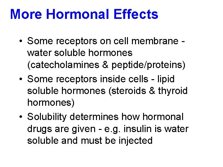 More Hormonal Effects • Some receptors on cell membrane water soluble hormones (catecholamines &