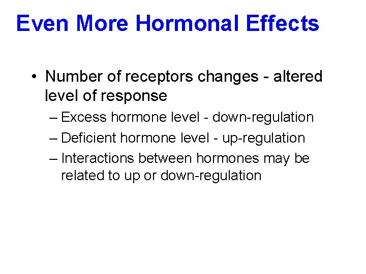 Even More Hormonal Effects • Number of receptors changes - altered level of response