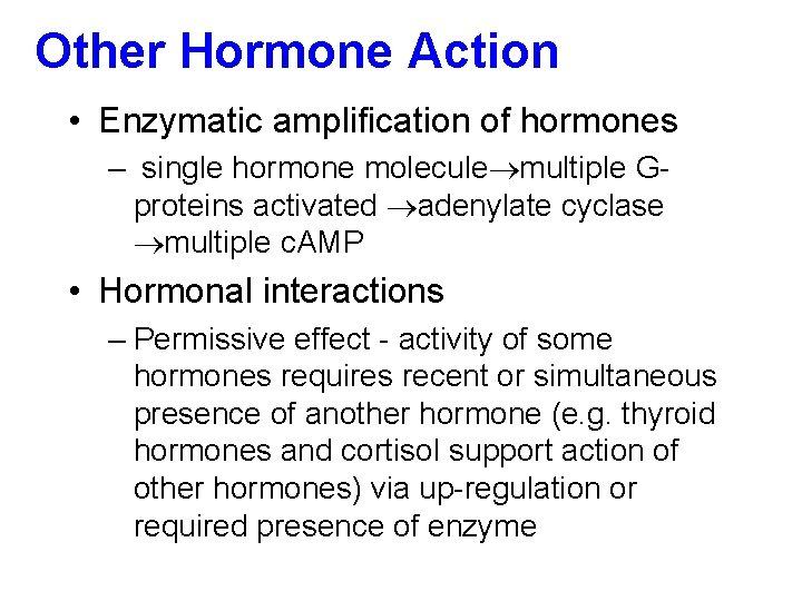 Other Hormone Action • Enzymatic amplification of hormones – single hormone molecule multiple Gproteins