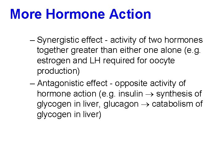 More Hormone Action – Synergistic effect - activity of two hormones together greater than